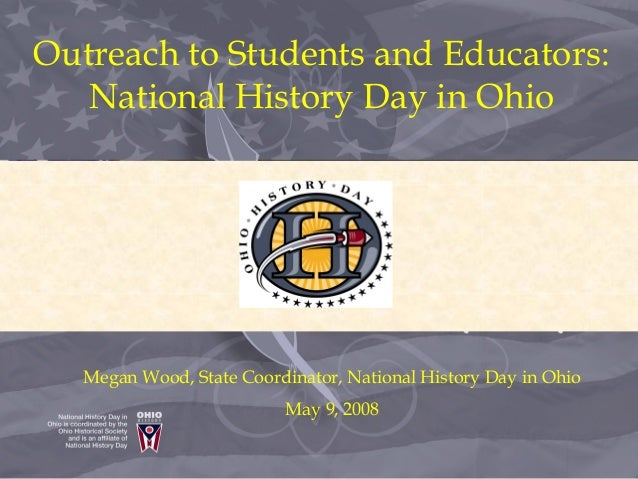 Outreach to Students and Educators: National History Day in Ohio Megan Wood, State Coordinator, National History Day in Oh...