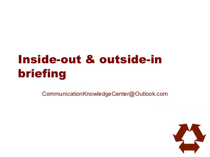 Inside-out & outside-inbriefing   CommunicationKnowledgeCenter@Outlook.com