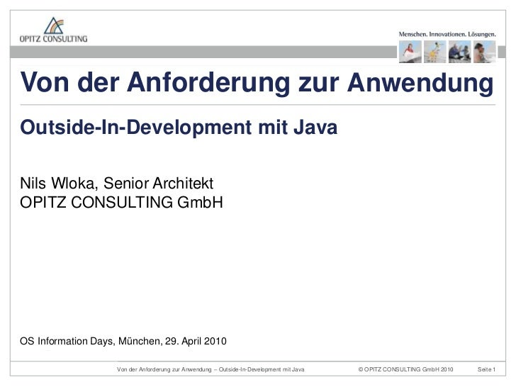 Nils Wloka, Senior ArchitektOPITZ CONSULTING GmbH<br />Outside-In-Development mit Java<br />OS Information Days, München, ...