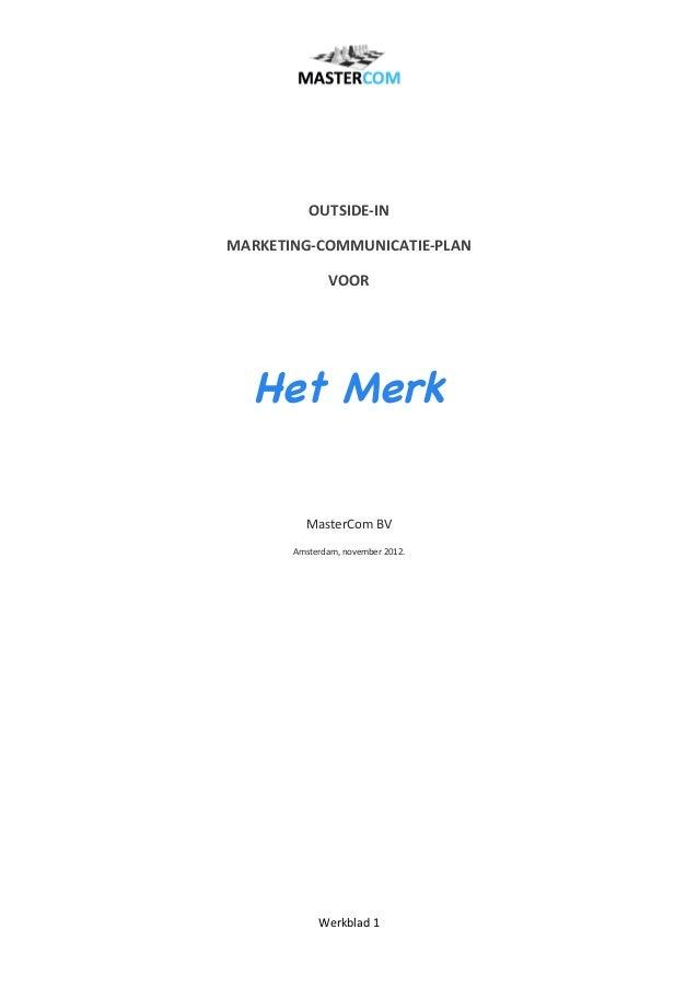 Werkblad 1     OUTSIDE-‐IN  MARKETING-‐COMMUNICATIE-‐PLAN VOOR   Het Merk   MasterCom ...