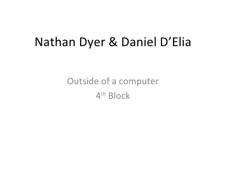Nathan Dyer & Daniel D'Elia Outside of a computer 4 th  Block