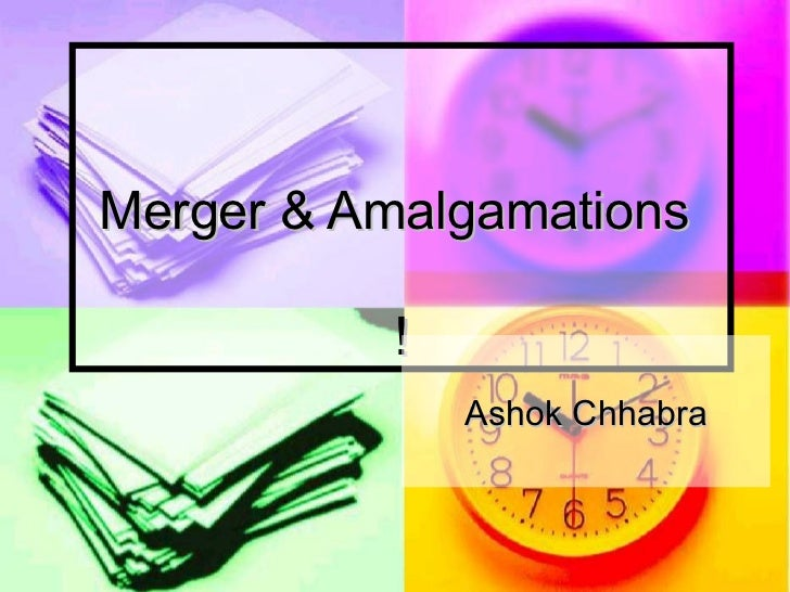 Merger & Amalgamations  ! Ashok Chhabra