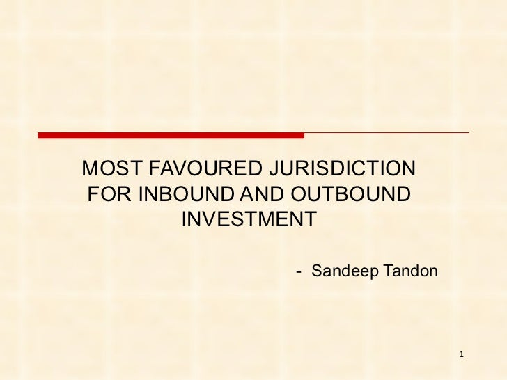 MOST FAVOURED JURISDICTION FOR INBOUND AND OUTBOUND INVESTMENT -  Sandeep Tandon