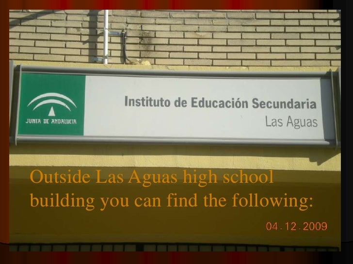 Outside Las Aguas high school building you can find the following:<br />