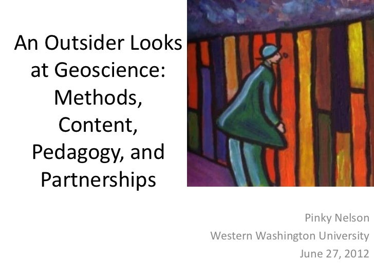 An Outsider Looks at Geoscience:    Methods,    Content, Pedagogy, and  Partnerships                                    Pi...