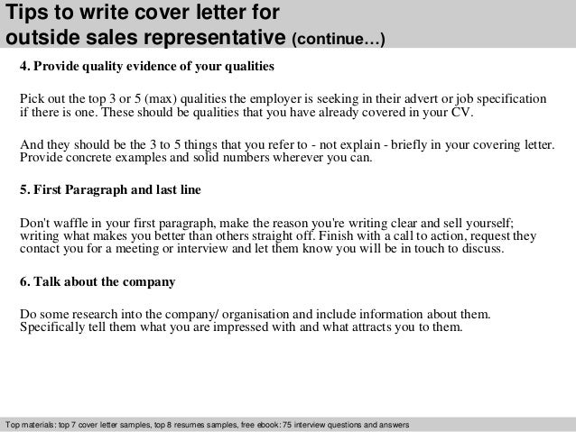outside sales manager cover letter To accomplish that, keep the following cover letter tips in mind as you draft your cover letter make it succinct: typically, a cover letter should be fewer than 300 words in length, consisting of about three paragraphs and a bulleted list of three to five brief descriptions of skills, accomplishments and experience.