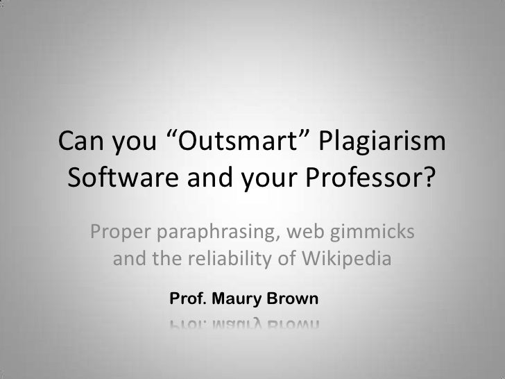 "Can you ""Outsmart"" Plagiarism Software and your Professor?  Proper paraphrasing, web gimmicks    and the reliability of Wi..."