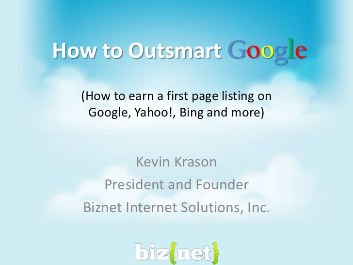 How to Outsmart Google<br />Kevin Krason<br />President and Founder<br />Biznet Internet Solutions, Inc.<br />(How to earn...