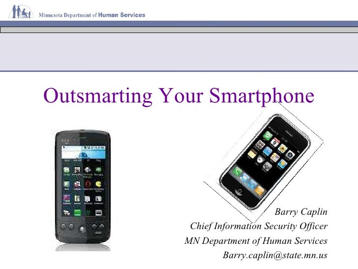 Outsmarting Your Smartphone Barry Caplin Chief Information Security Officer MN Department of Human Services [email_address]