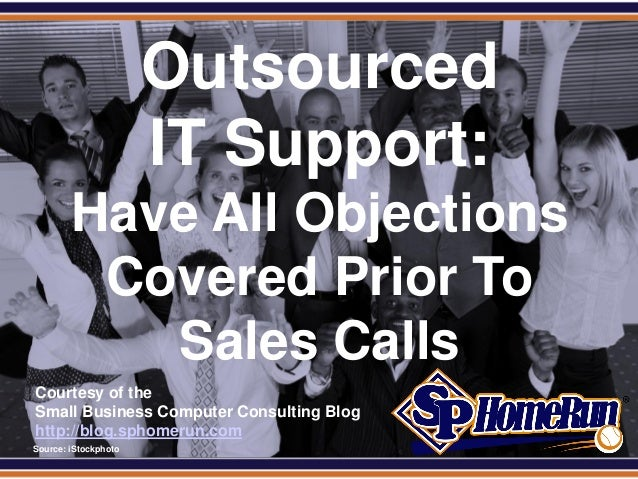 Outsourced IT Support: Have All Objections Covered Prior To Sales Calls (Slides)