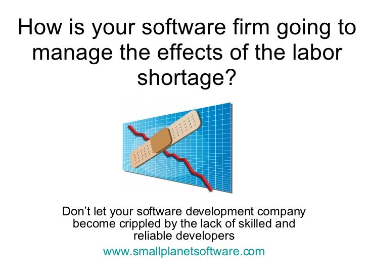 How is your software firm going to manage the effects of the labor shortage? Don't let your software development company b...