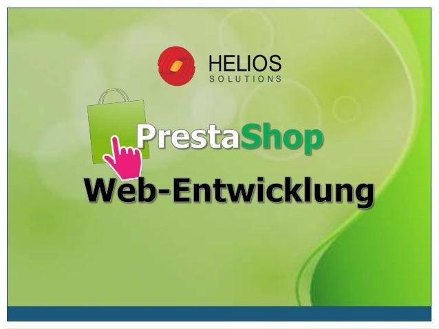 Helios Solutions bietet Ihnen effiziente Lösungen für die PrestaShop Entwicklung. Unsere Programmierer bieten PrestaShop A...