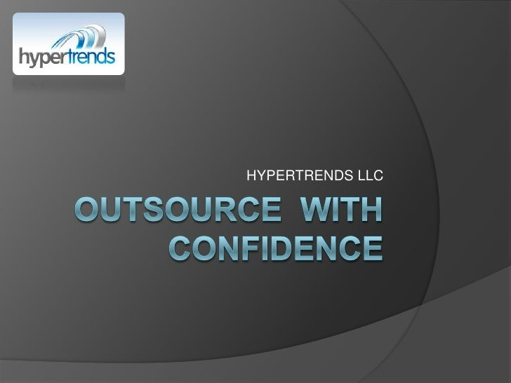 Outsource  with confidence<br />HYPERTRENDS LLC<br />