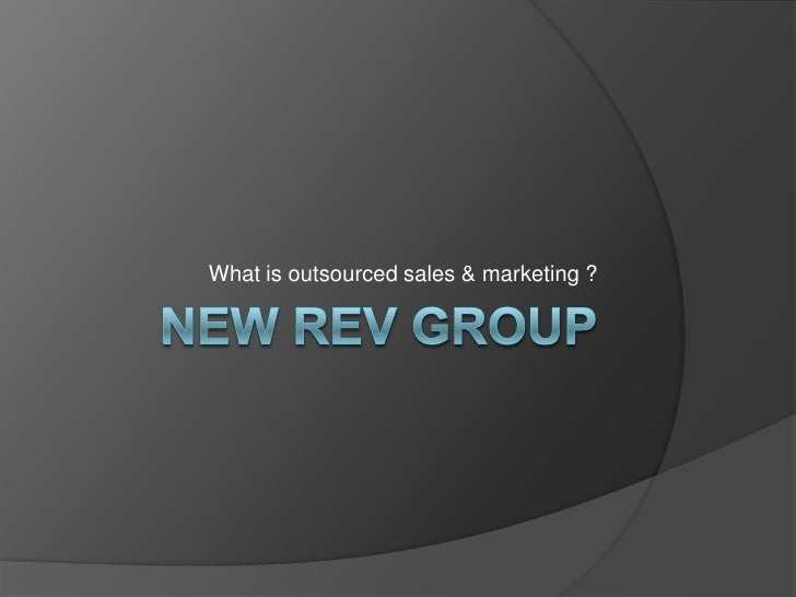 New REV group<br />What is outsourced sales & marketing ?<br />