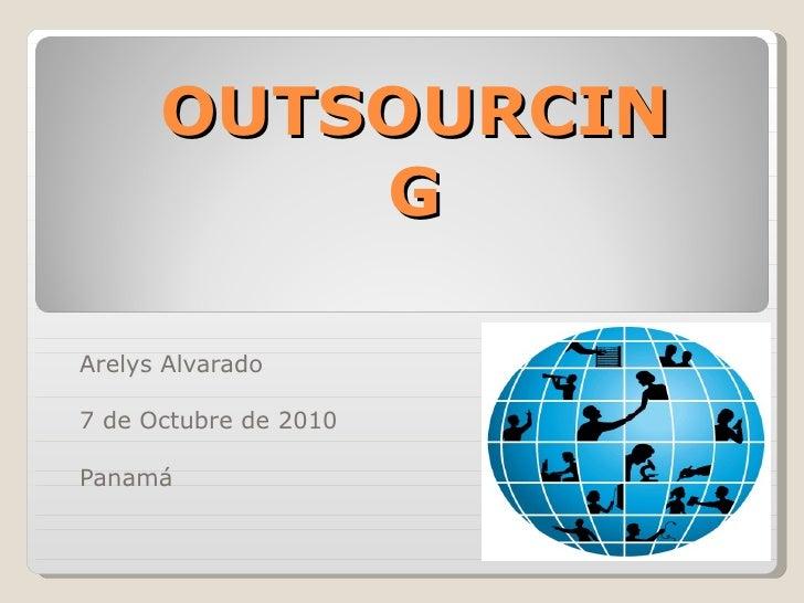 OUTSOURCING Arelys Alvarado 7 de Octubre de 2010 Panamá