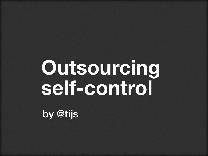 Outsourcingself-controlby @tijs