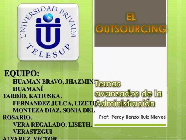 Prof: Percy Renzo Ruiz Nieves EQUIPO: HUAMAN BRAVO, JHAZMIN. HUAMANÍ TARDÍO, KATIUSKA. FERNANDEZ JULCA, LIZETH. MONTEZA DI...