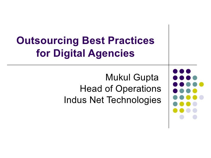 Outsourcing Best Practices for Digital Agencies Mukul Gupta  Head of Operations Indus Net Technologies