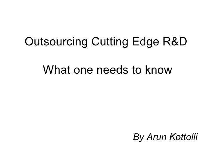 Outsourcing Cutting Edge R&D  What one needs to know By Arun Kottolli