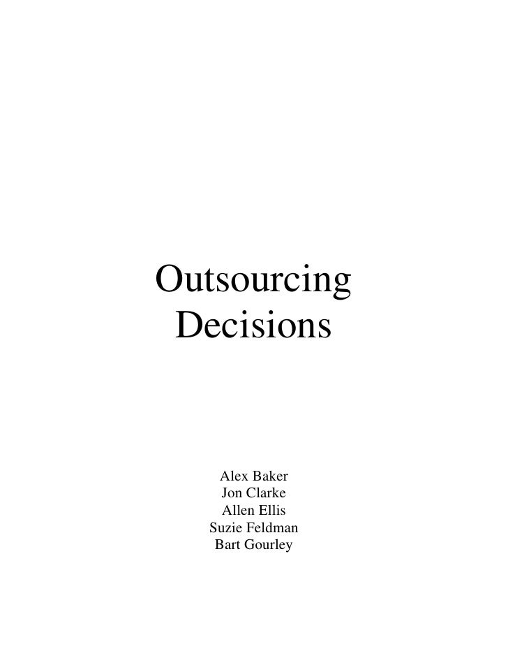 Outsourcing  Decisions       Alex Baker      Jon Clarke      Allen Ellis    Suzie Feldman     Bart Gourley