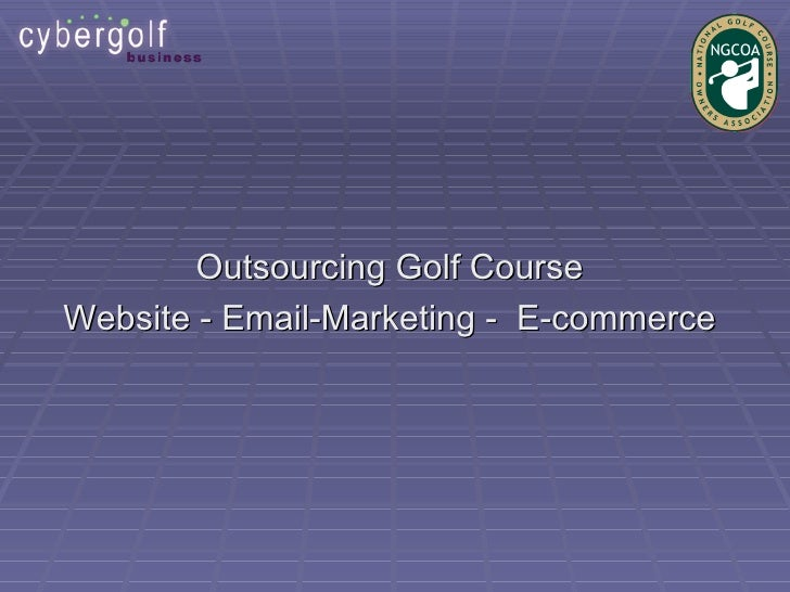 Outsourcing Golf Course Website - Email-Marketing - E-commerce