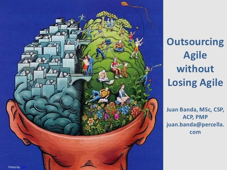 Outsourcing                  Agile                 without               Losing Agile               Juan Banda, MSc, CSP, ...