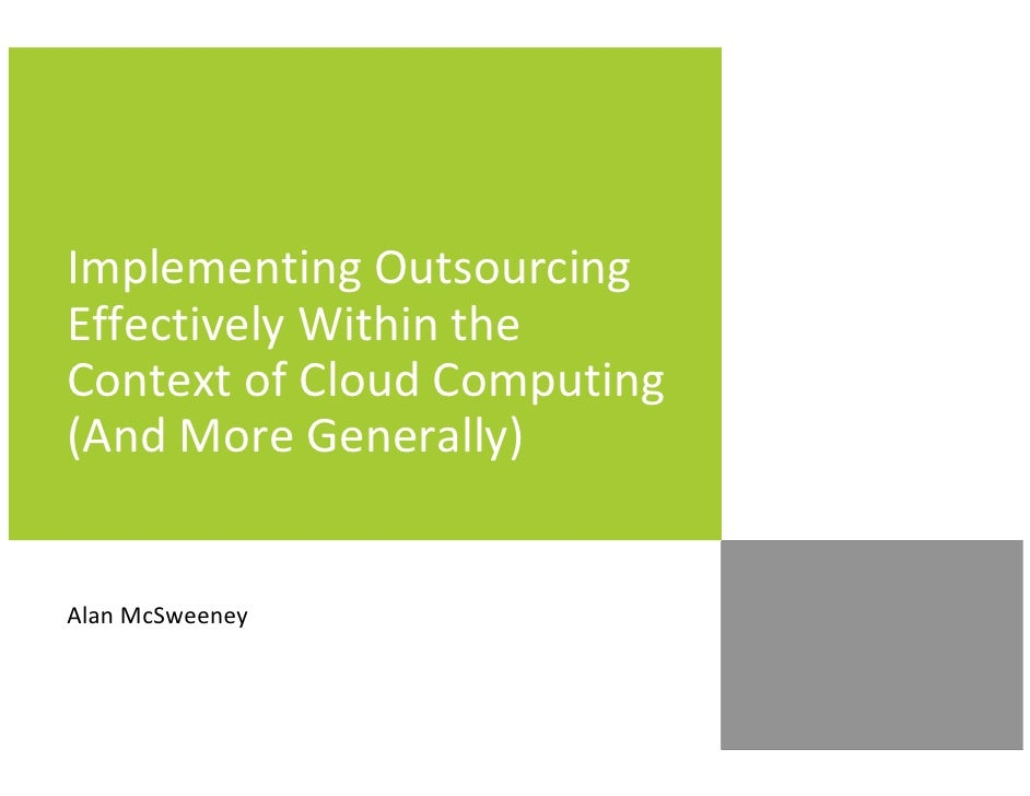 Implementing Outsourcing Effectively Within the Context of Cloud Computing (And More Generally)   Alan McSweeney