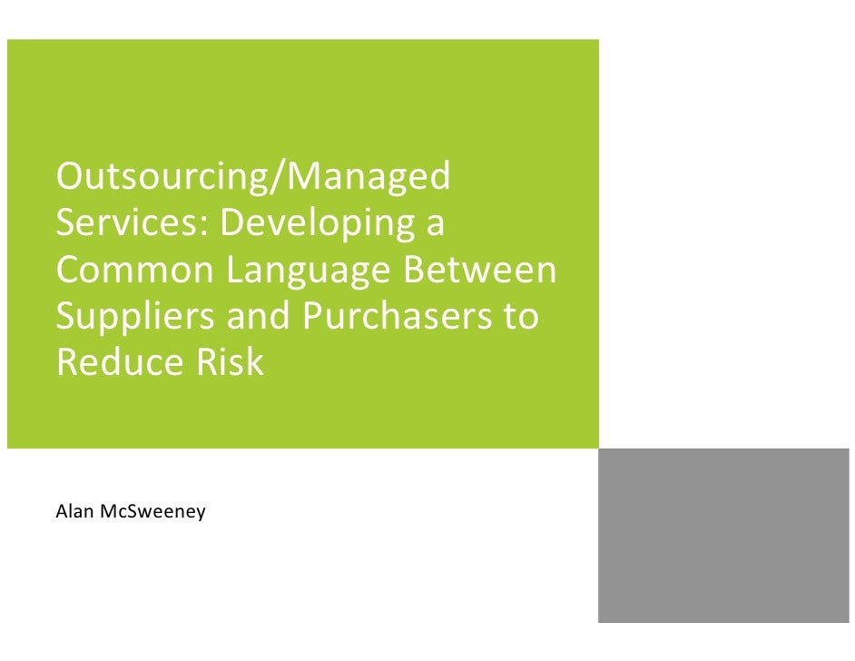 Outsourcing and Managed Services - Developing a Common Language Between Suppliers and Purchasers to Reduce Risk