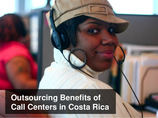 Outsourcing Benefits of Call Centers in Costa Rica