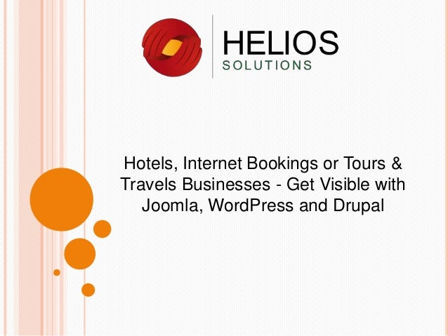Hotels, Internet Bookings or Tours & Travels Businesses - Get Visible with Joomla, WordPress and Drupal