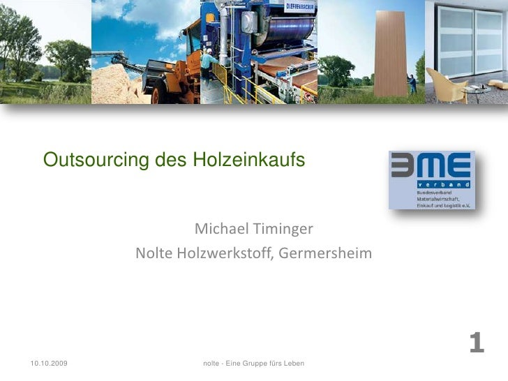 Outsourcing des Holzeinkaufs<br />Michael Timinger<br />Nolte Holzwerkstoff, Germersheim<br />08.10.2009<br />1<br />nolte...