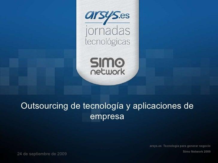 arsys.es  Tecnología para generar negocio Simo Network 2009 24 de septiembre de 2009 Outsourcing de tecnología y aplicacio...