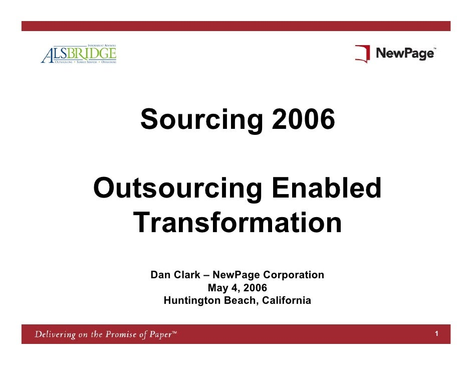 Sourcing 2006  Outsourcing Enabled   Transformation    Dan Clark – NewPage Corporation               May 4, 2006      Hunt...