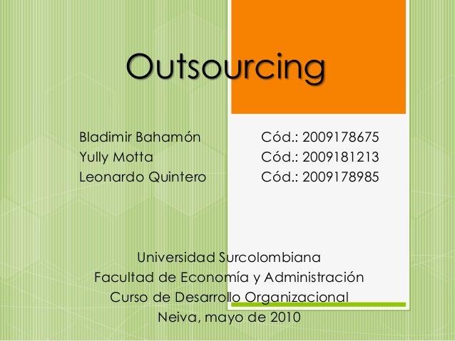 Outsourcing Bladimir Bahamón Cód.: 2009178675 Yully Motta Cód.: 2009181213 Leonardo Quintero Cód.: 2009178985 Universidad ...