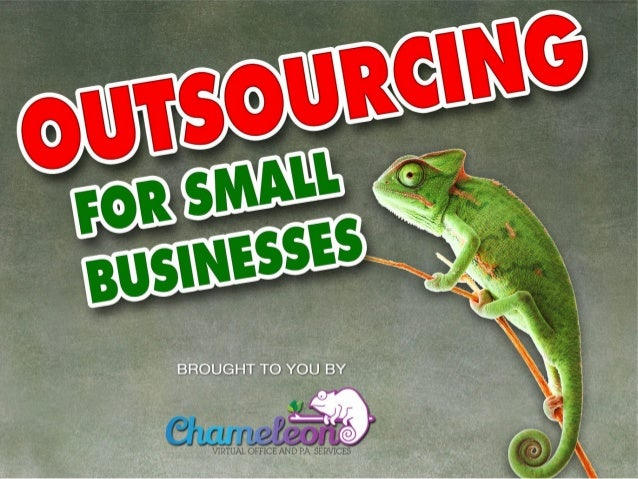 Outsourcing for Small Businesses Brought to you by Chameleon PA
