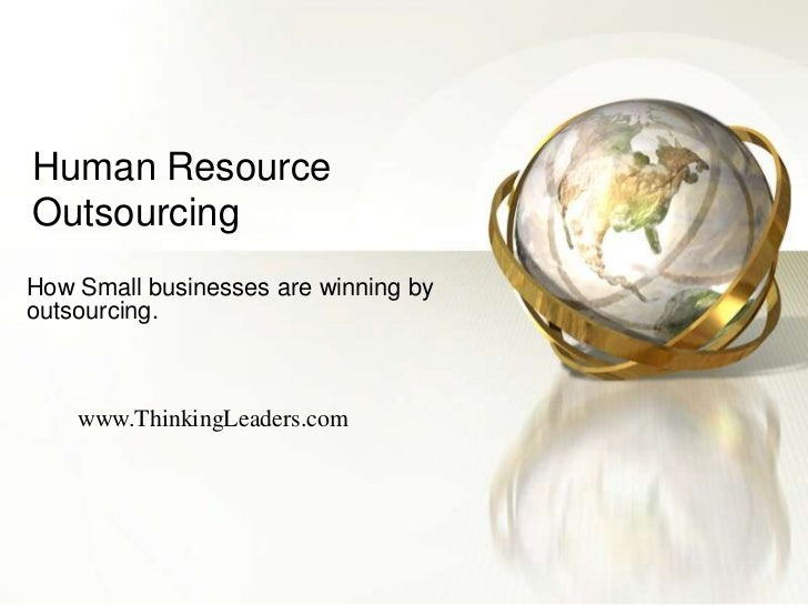Human Resource Outsourcing<br />How Small businesses are winning by outsourcing.<br />www.ThinkingLeaders.com<br />