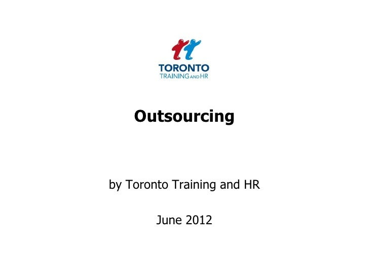 Outsourcingby Toronto Training and HR        June 2012
