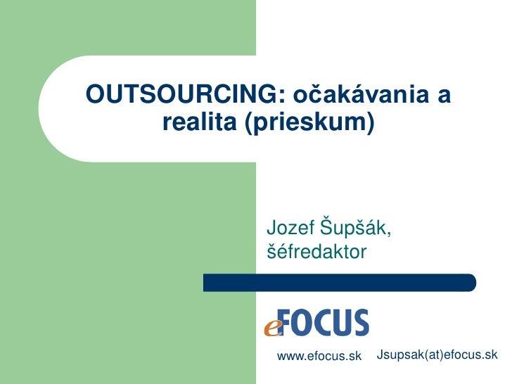OUTSOURCING: očakávania a     realita (prieskum)                Jozef Šupšák,             šéfredaktor                  www...