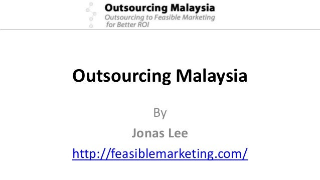 Outsourcing MalaysiaByJonas Leehttp://feasiblemarketing.com/