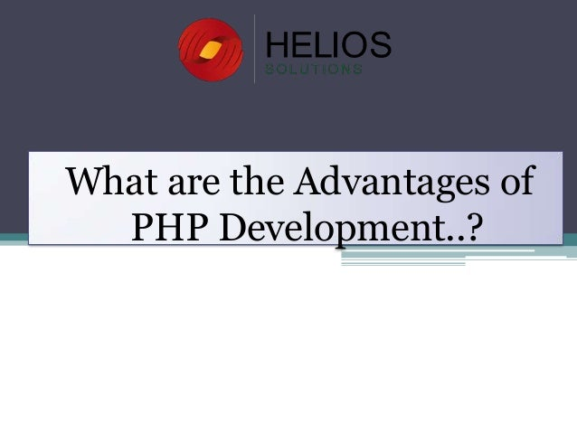 What are the Advantages of PHP Development..?