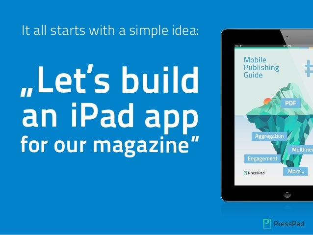 "It all starts with a simple idea: ""Let's build an iPad app for our magazine"""