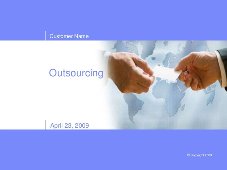 Customer NameOutsourcingApril 23, 2009                 © Copyright 2009