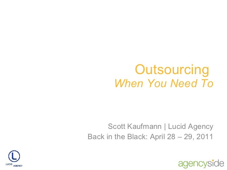 Outsourcing  When You Need To Scott Kaufmann | Lucid Agency Back in the Black: April 28 – 29, 2011