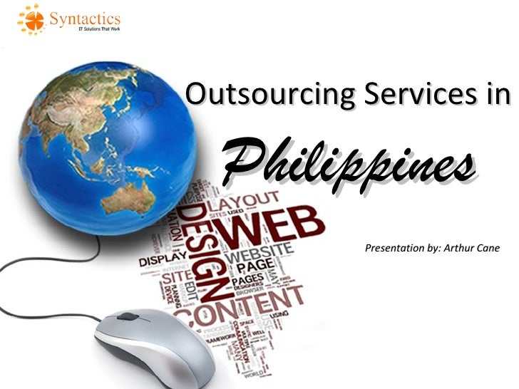 Outsourcing Services in  Philippines            Presentation by: Arthur Cane