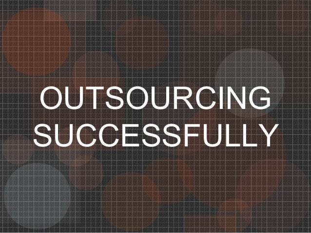 Advantages of Outsourcing! Practical Guide To Successful Outsourcing