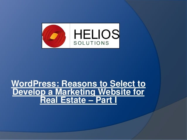 WordPress: Reasons to Select to Develop a Marketing Website for Real Estate – Part I