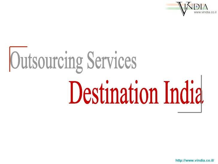 Outsourcing Services Destination India http://www.vindia.co.il/