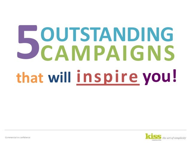Commercial in confidence 5OUTSTANDING CAMPAIGNS that inspire you!will