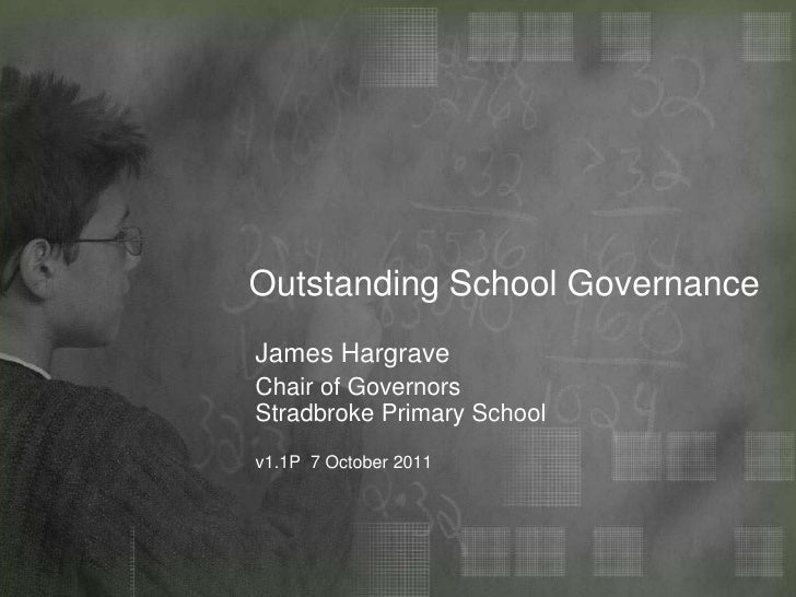Outstanding School Governance<br />James Hargrave<br />Chair of GovernorsStradbroke Primary Schoolv1.1P  7October 2011<br />