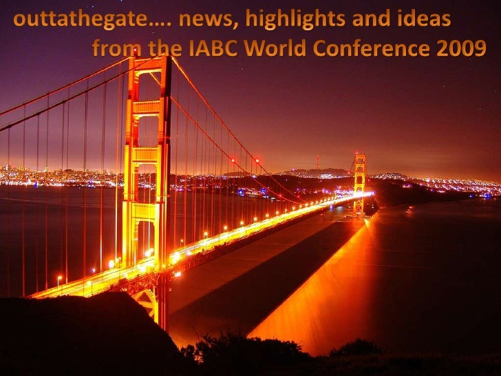 outtathegate…. news, highlights and ideas <br />              from the IABC World Conference 2009<br />